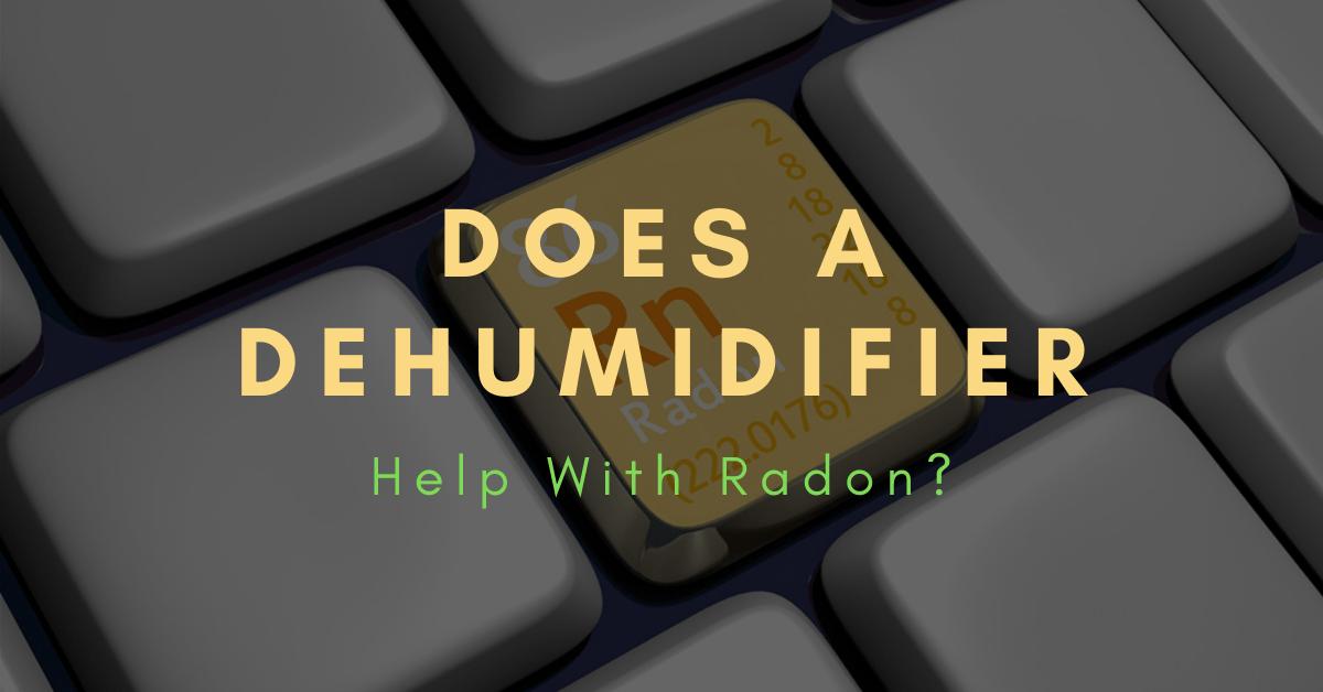 does a dehumidifier reduce radon