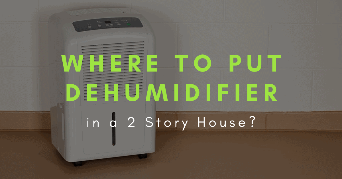where is the best place to put a dehumidifier in a 2 story house