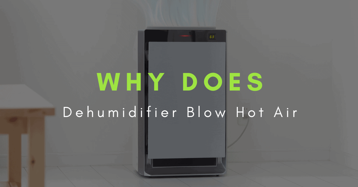 why does my dehumidifier blow hot air
