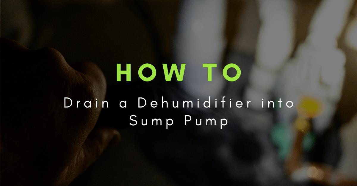 how to drain a dehumidifier into a sump pump